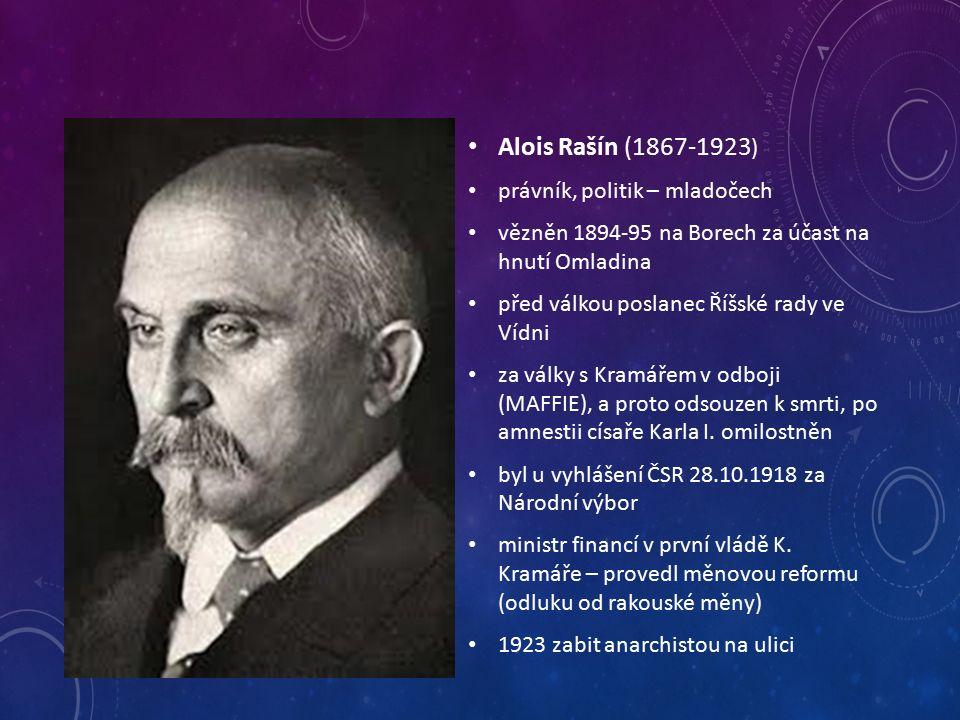 Alois Rašín (1867-1923 ) právník, politik – mladočech vězněn 1894-95 na Borech za účast na hnutí Omladina před válkou poslanec Říšské rady ve Vídni za války s Kramářem v odboji (MAFFIE), a proto odsouzen k smrti, po amnestii císaře Karla I.