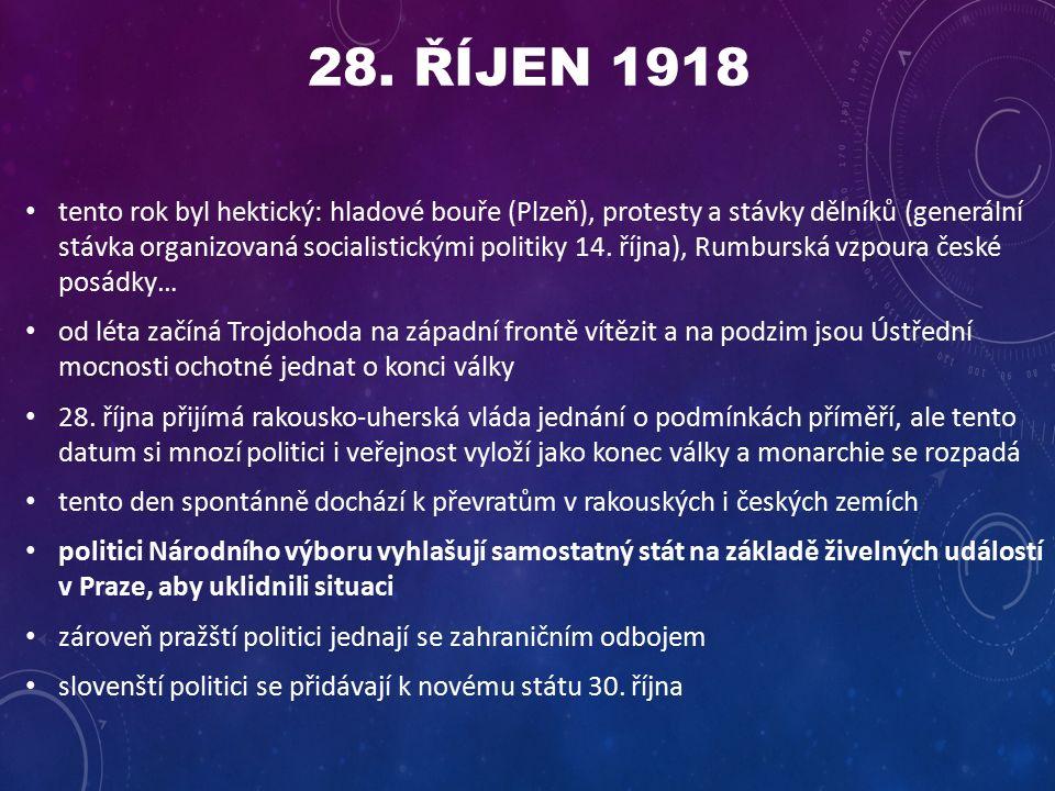 28. ŘÍJEN 1918 tento rok byl hektický: hladové bouře (Plzeň), protesty a stávky dělníků (generální stávka organizovaná socialistickými politiky 14. ří