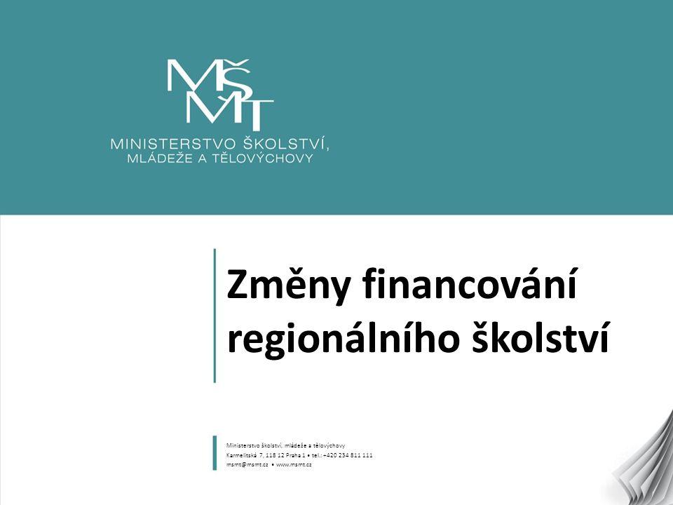 1 Změny financování regionálního školství Ministerstvo školství, mládeže a tělovýchovy Karmelitská 7, 118 12 Praha 1 tel.: +420 234 811 111 msmt@msmt.