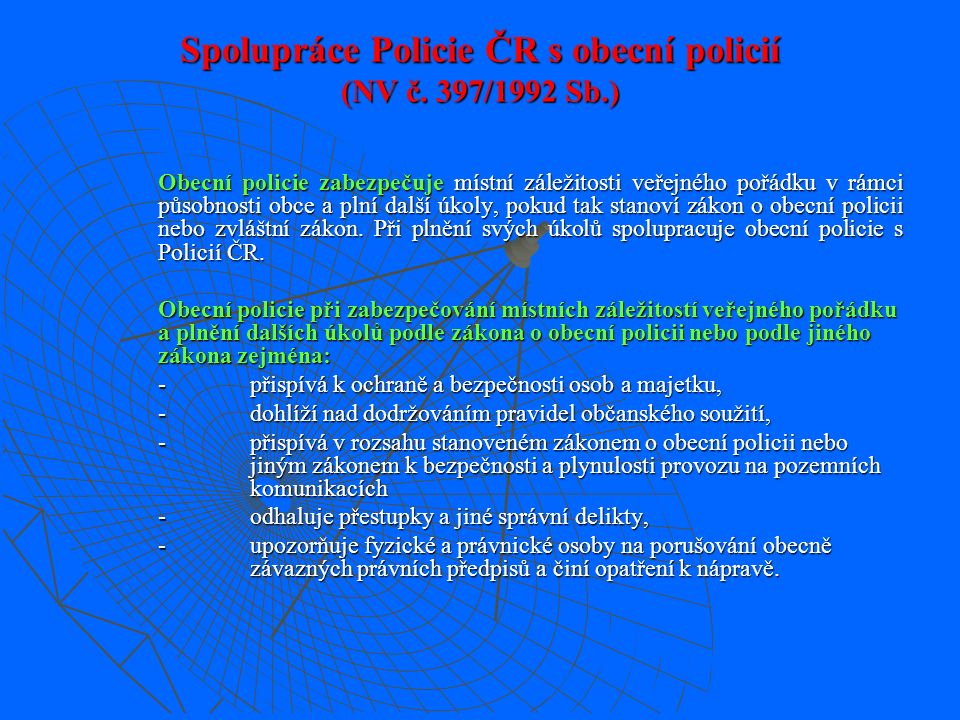 § 43 z.č. 283/1991 Sb. stanoví: Každý má právo obrátit se na policistu a policejní útvary se žádostí o pomoc. Ty jsou povinny v rozsahu své působnosti