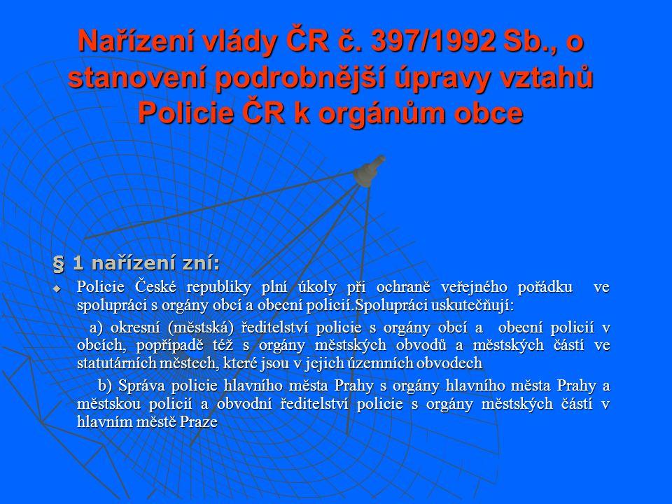 Spolupráce Policie ČR s obecní policií (NV č. 397/1992 Sb.) Obecní policie zabezpečuje místní záležitosti veřejného pořádku v rámci působnosti obce a