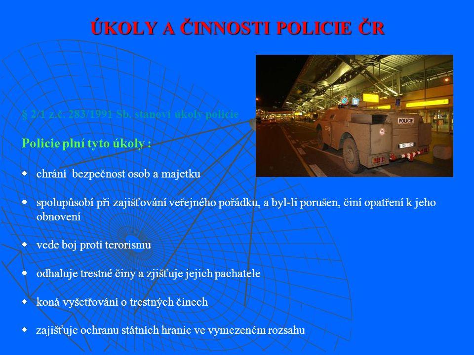 Zákon ČNR č. 283/1991 Sb., o Policii České republiky v § 1/2 stanoví úkoly PČR :  PČR plní úkoly ve věcech vnitřního pořádku a bezpečnosti a další úk