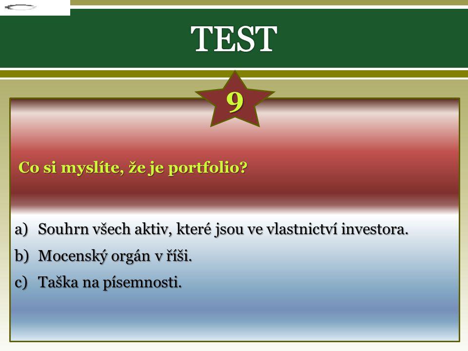 Co si myslíte, že je portfolio? a)S ouhrn všech aktiv, které jsou ve vlastnictví investora. b)M ocenský orgán v říši. c)T aška na písemnosti. 9