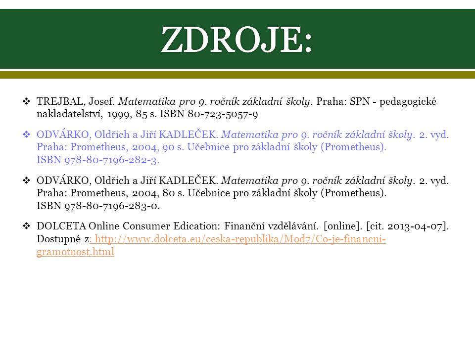  TREJBAL, Josef. Matematika pro 9. ročník základní školy. Praha: SPN - pedagogické nakladatelství, 1999, 85 s. ISBN 80-723-5057-9  ODVÁRKO, Oldřich