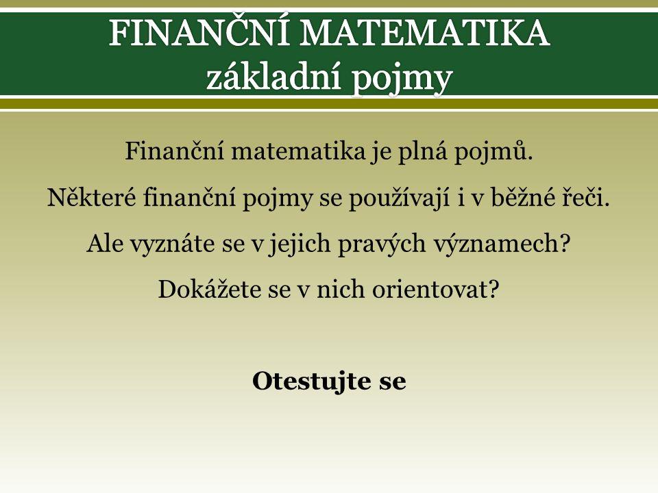 Finanční matematika je plná pojmů. Některé finanční pojmy se používají i v běžné řeči. Ale vyznáte se v jejich pravých významech? Dokážete se v nich o