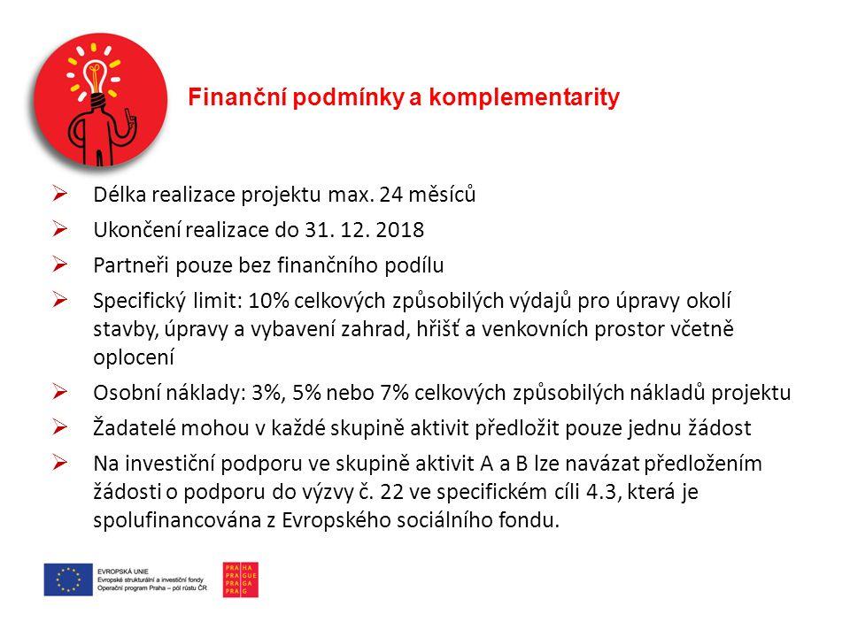 Finanční podmínky a komplementarity  Délka realizace projektu max. 24 měsíců  Ukončení realizace do 31. 12. 2018  Partneři pouze bez finančního pod