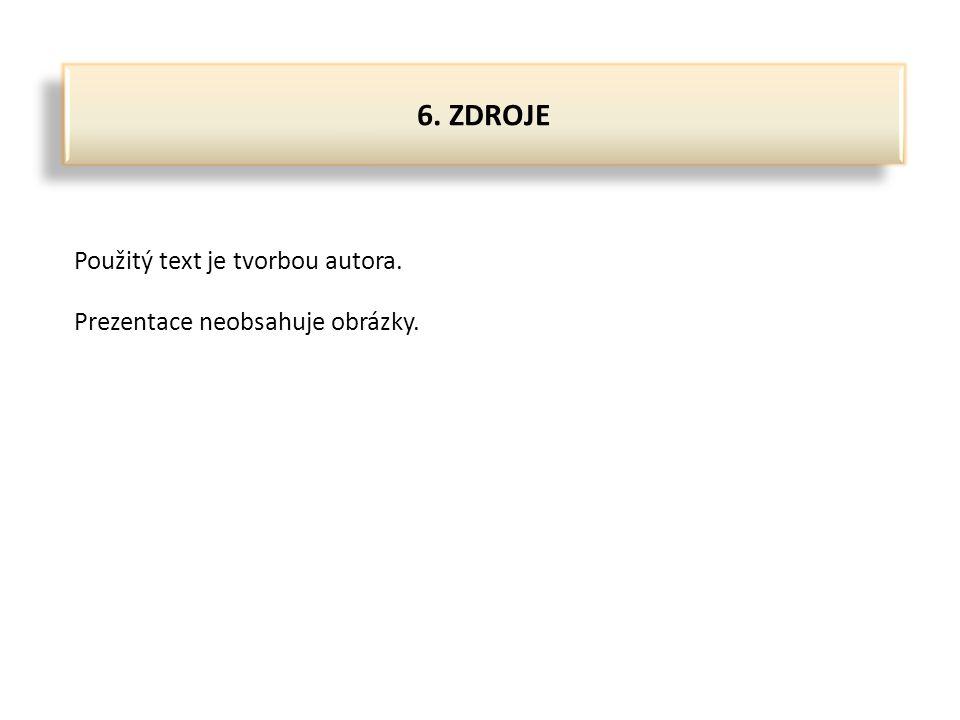 6. ZDROJE Použitý text je tvorbou autora. Prezentace neobsahuje obrázky.