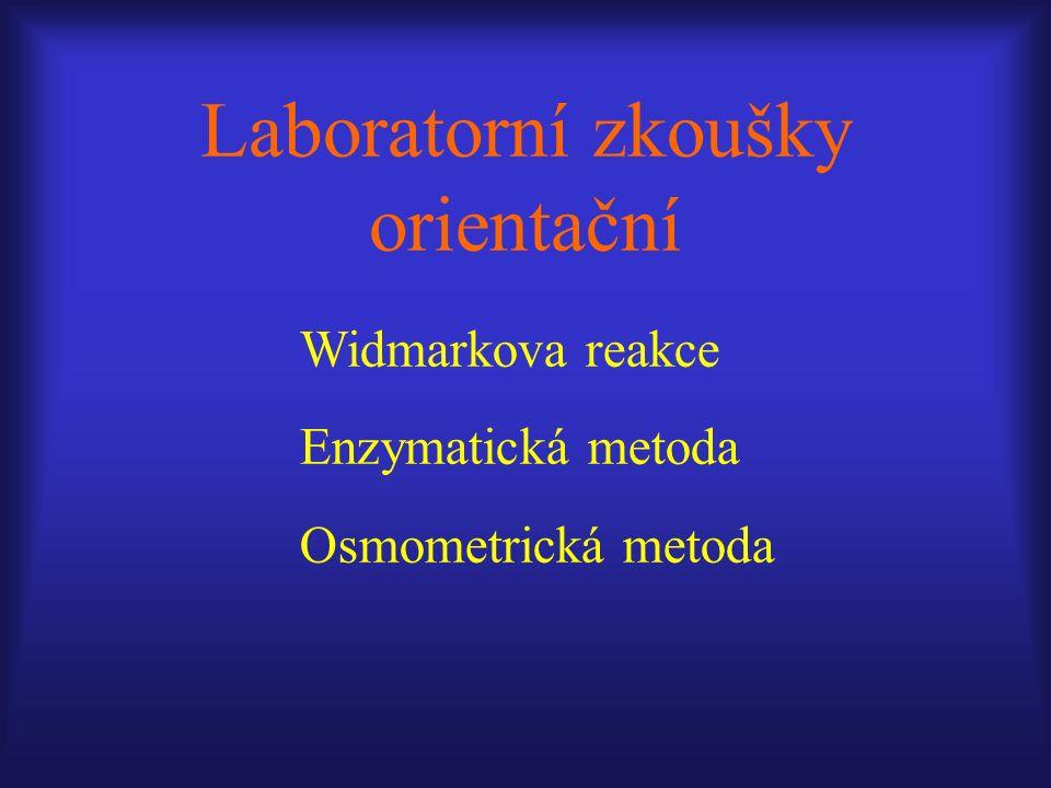 Laboratorní zkoušky orientační Widmarkova reakce Enzymatická metoda Osmometrická metoda