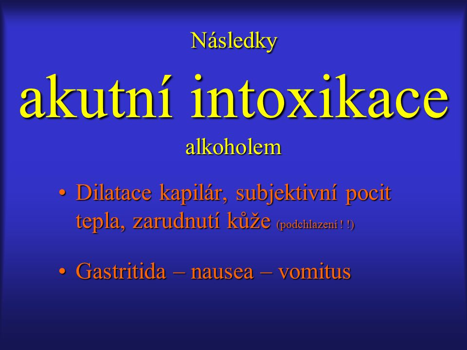 PsychickéPsychické –morální úpadek a duševní chátrání SomatickéSomatické –CNS + PNS, kardiomyopatie, nefropatrie, gastritida, pankreatitida, hepatopatie.