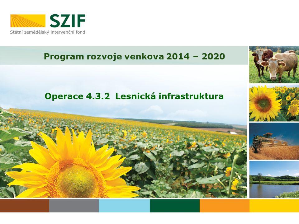 Program rozvoje venkova 2014 – 2020 Operace 4.3.2 Lesnická infrastruktura