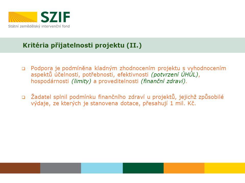 Kritéria přijatelnosti projektu (II.)  Podpora je podmíněna kladným zhodnocením projektu s vyhodnocením aspektů účelnosti, potřebnosti, efektivnosti (potvrzení ÚHÚL), hospodárnosti (limity) a proveditelnosti (finanční zdraví).