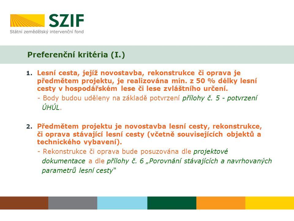 Preferenční kritéria (I.) 1. Lesní cesta, jejíž novostavba, rekonstrukce či oprava je předmětem projektu, je realizována min. z 50 % délky lesní cesty