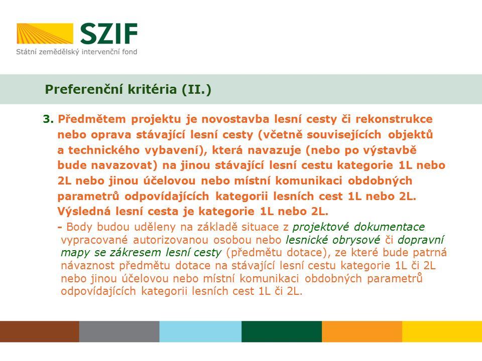 3. Předmětem projektu je novostavba lesní cesty či rekonstrukce nebo oprava stávající lesní cesty (včetně souvisejících objektů a technického vybavení