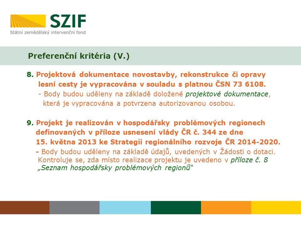 8. Projektová dokumentace novostavby, rekonstrukce či opravy lesní cesty je vypracována v souladu s platnou ČSN 73 6108. - Body budou uděleny na zákla