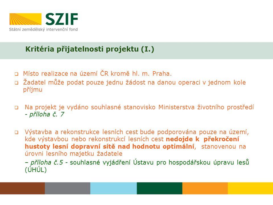 Kritéria přijatelnosti projektu (I.)  Místo realizace na území ČR kromě hl. m. Praha.  Žadatel může podat pouze jednu žádost na danou operaci v jedn