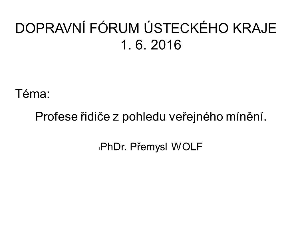 DOPRAVNÍ FÓRUM ÚSTECKÉHO KRAJE 1.6. 2016 Téma: Profese řidiče z pohledu veřejného mínění.
