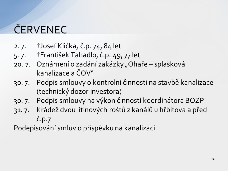 """2. 7.†Josef Klička, č.p. 74, 84 let 5. 7.†František Tahadlo, č.p. 49, 77 let 20. 7.Oznámení o zadání zakázky """"Ohaře – splašková kanalizace a ČOV"""" 30."""