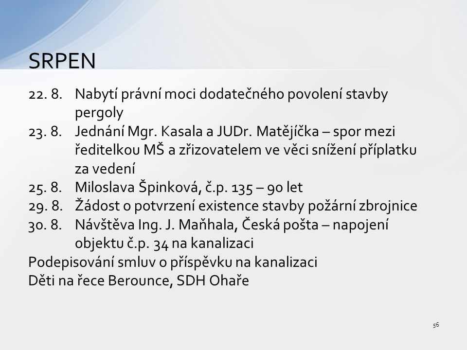 22. 8.Nabytí právní moci dodatečného povolení stavby pergoly 23.