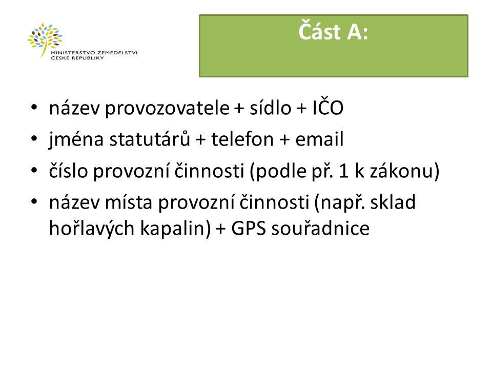 Část A: název provozovatele + sídlo + IČO jména statutárů + telefon + email číslo provozní činnosti (podle př.