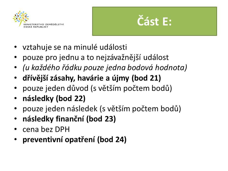 Část E: vztahuje se na minulé události pouze pro jednu a to nejzávažnější událost (u každého řádku pouze jedna bodová hodnota) dřívější zásahy, havárie a újmy (bod 21) pouze jeden důvod (s větším počtem bodů) následky (bod 22) pouze jeden následek (s větším počtem bodů) následky finanční (bod 23) cena bez DPH preventivní opatření (bod 24)