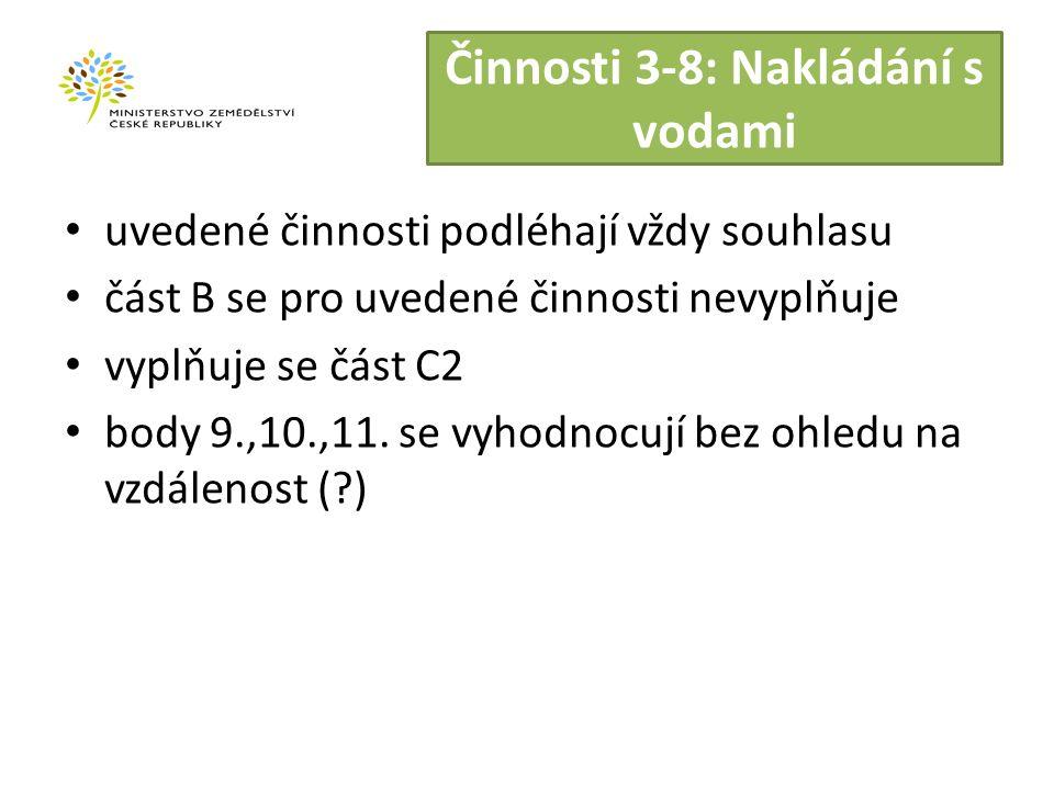Činnosti 3-8: Nakládání s vodami uvedené činnosti podléhají vždy souhlasu část B se pro uvedené činnosti nevyplňuje vyplňuje se část C2 body 9.,10.,11.
