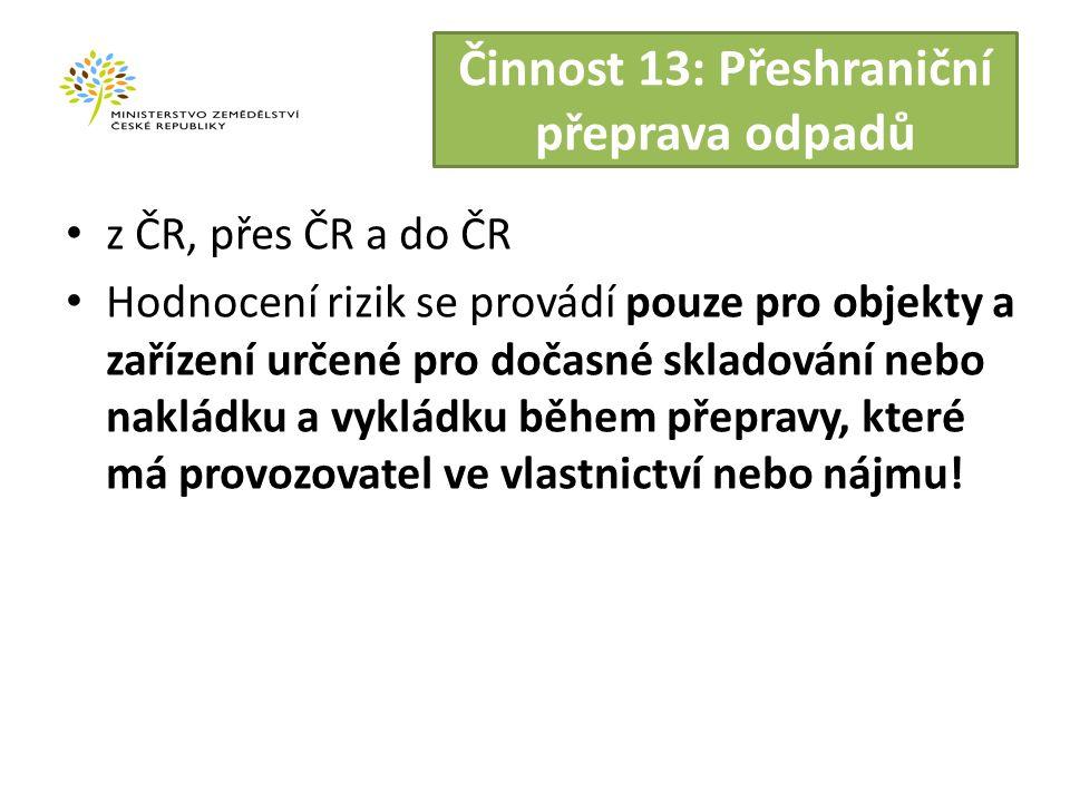 Činnost 13: Přeshraniční přeprava odpadů z ČR, přes ČR a do ČR Hodnocení rizik se provádí pouze pro objekty a zařízení určené pro dočasné skladování nebo nakládku a vykládku během přepravy, které má provozovatel ve vlastnictví nebo nájmu!