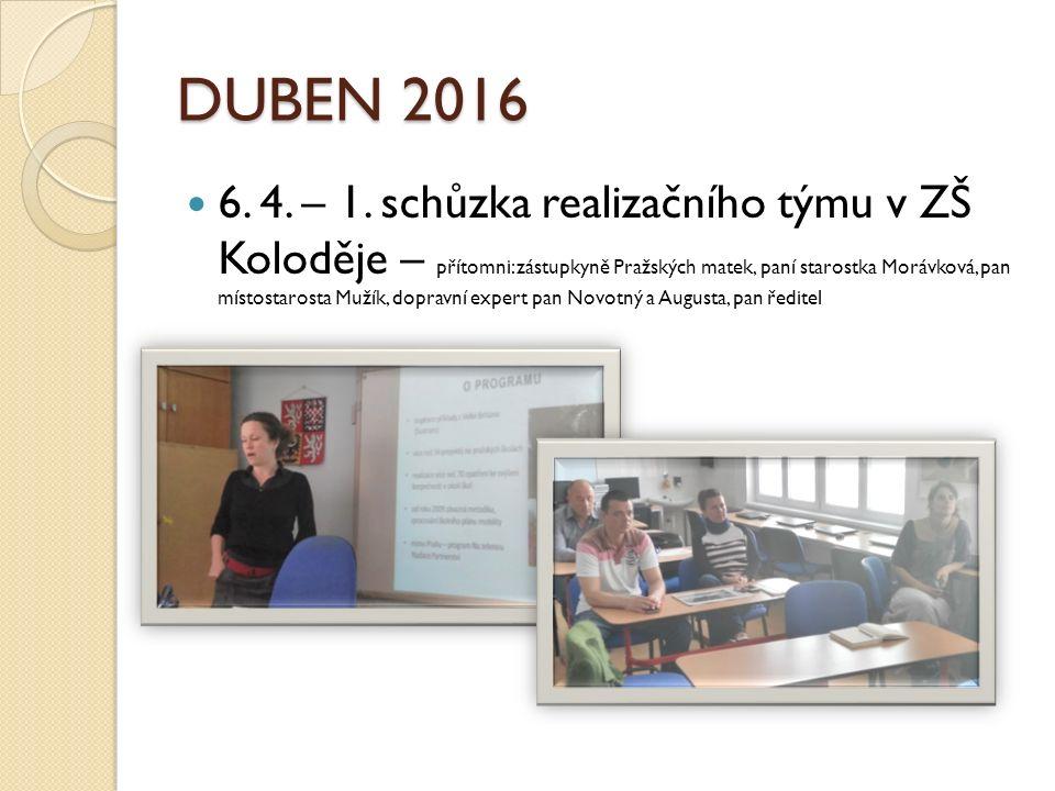 DUBEN 2016 6. 4. – 1. schůzka realizačního týmu v ZŠ Koloděje – přítomni: zástupkyně Pražských matek, paní starostka Morávková, pan místostarosta Muží