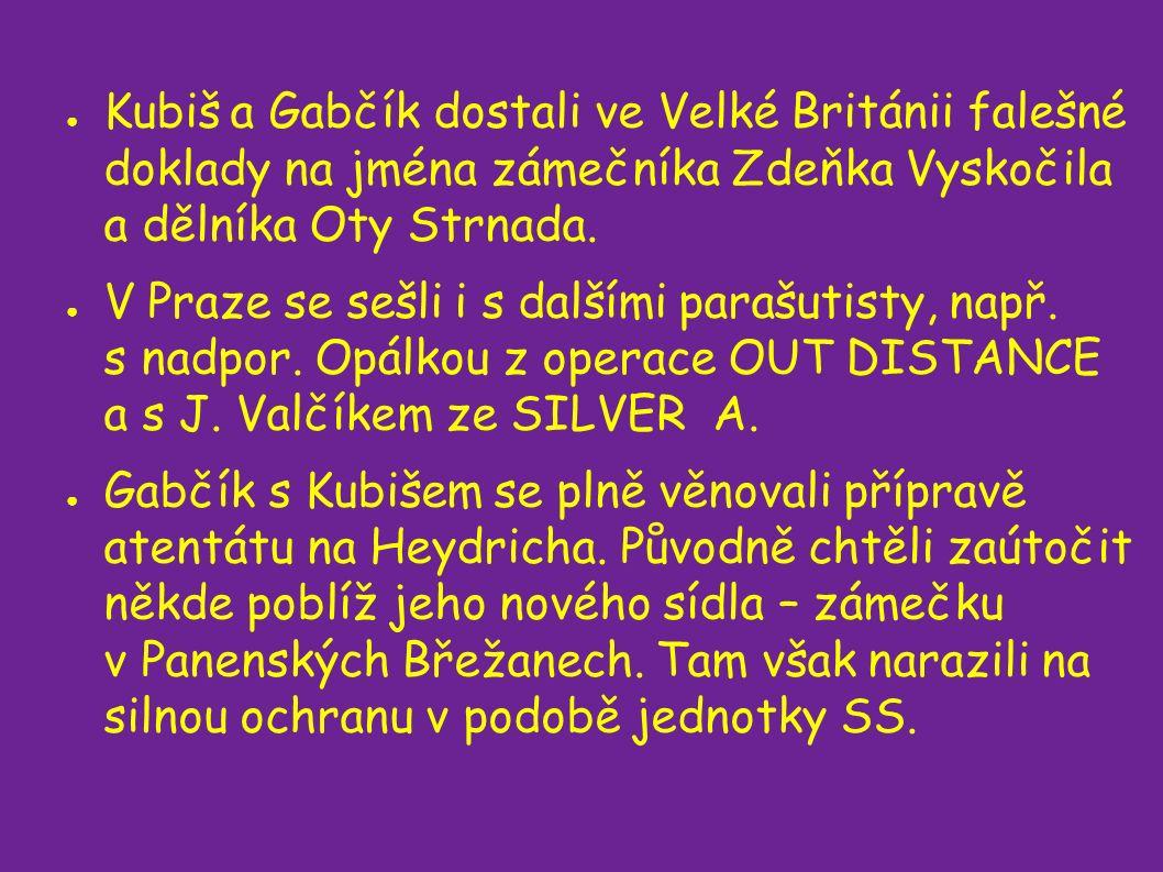 ● Kubiš a Gabčík dostali ve Velké Británii falešné doklady na jména zámečníka Zdeňka Vyskočila a dělníka Oty Strnada.