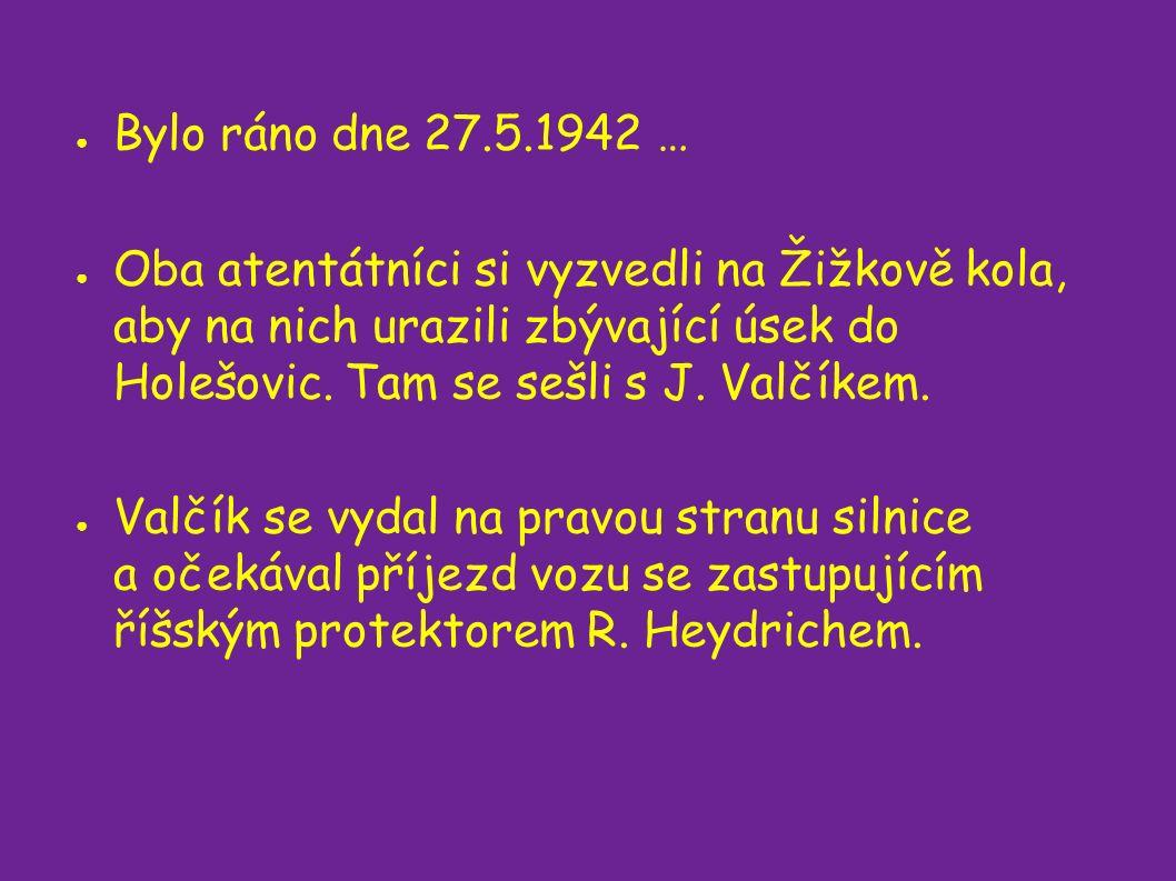 ● Bylo ráno dne 27.5.1942 … ● Oba atentátníci si vyzvedli na Žižkově kola, aby na nich urazili zbývající úsek do Holešovic.