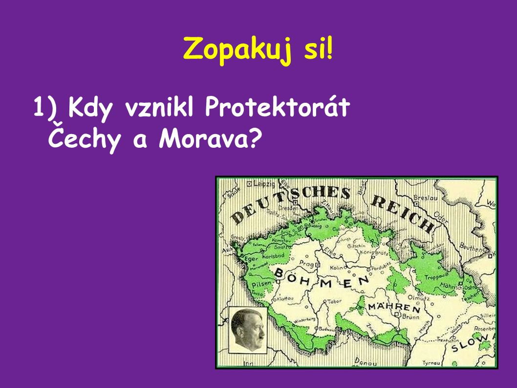 Zopakuj si! 1) Kdy vznikl Protektorát Čechy a Morava