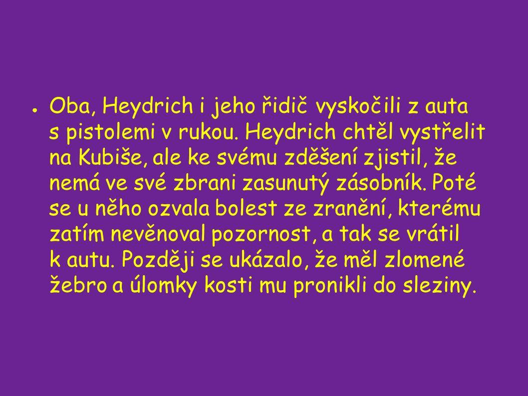 ● Oba, Heydrich i jeho řidič vyskočili z auta s pistolemi v rukou.
