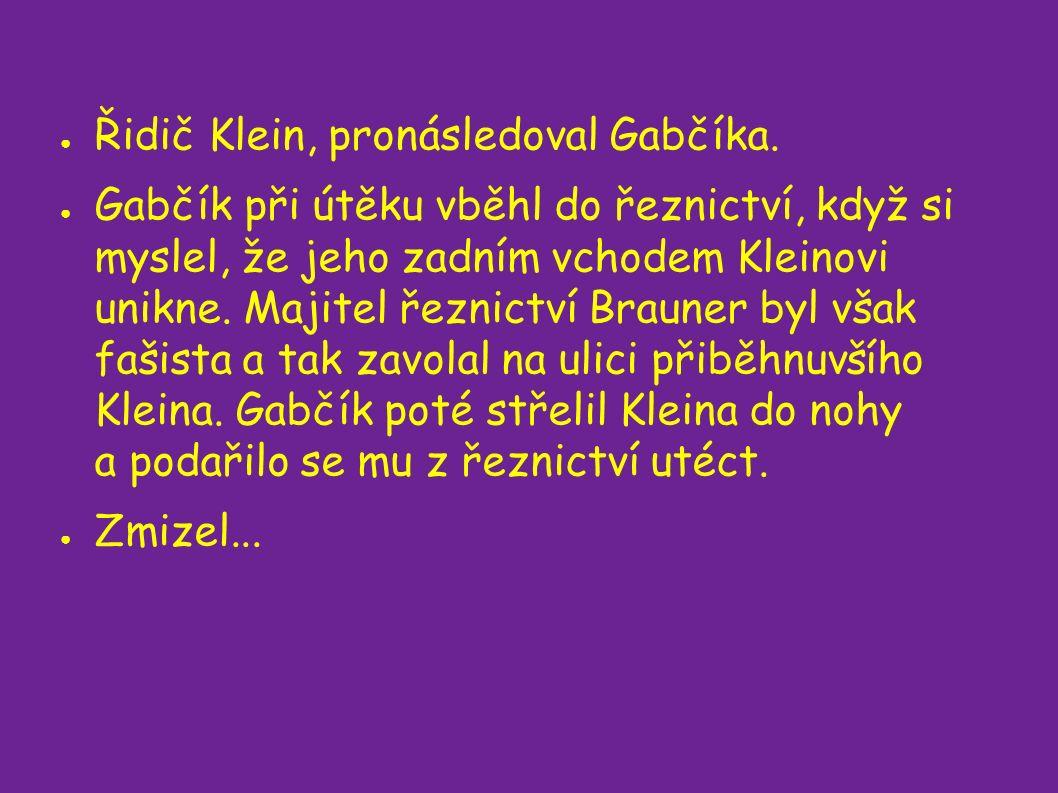 ● Řidič Klein, pronásledoval Gabčíka.
