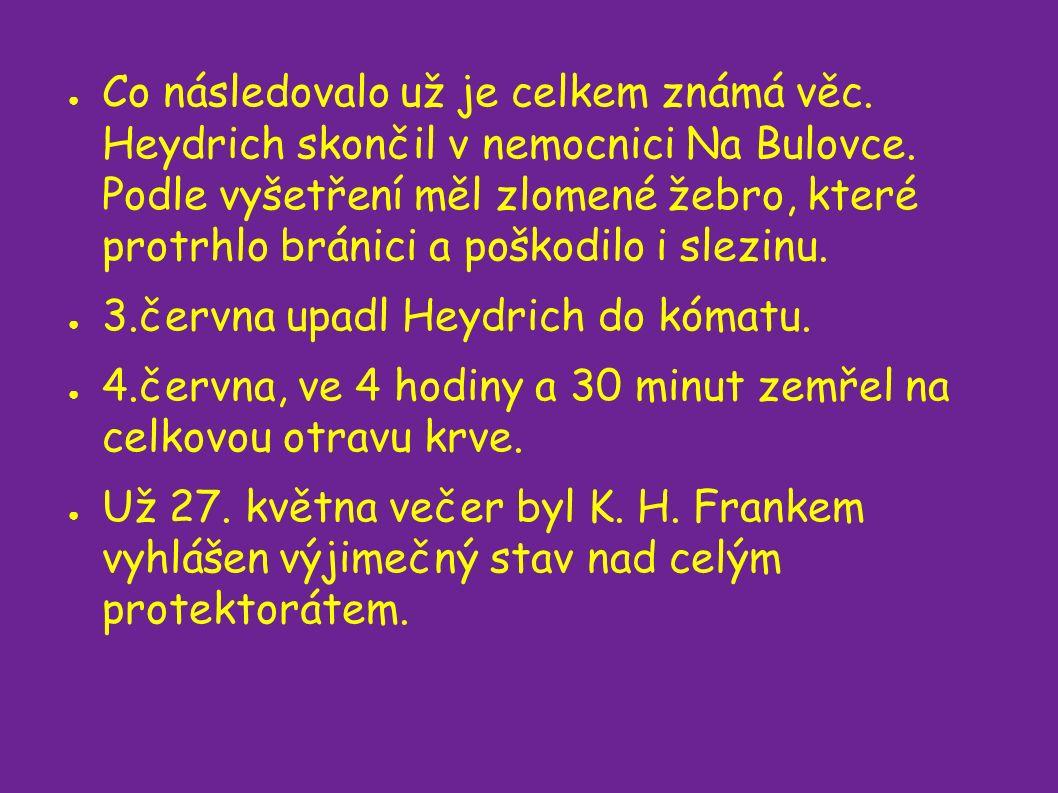 ● Co následovalo už je celkem známá věc. Heydrich skončil v nemocnici Na Bulovce.