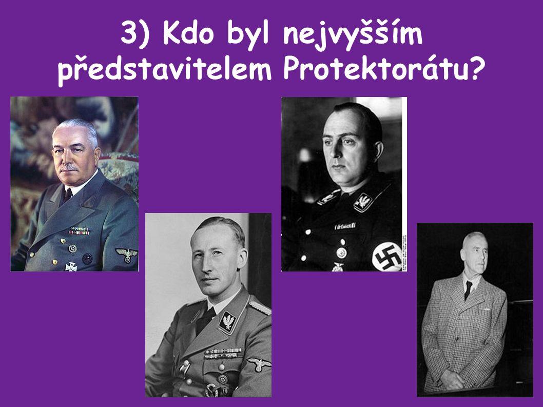 3) Kdo byl nejvyšším představitelem Protektorátu