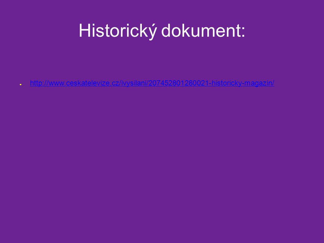 Historický dokument: ● http://www.ceskatelevize.cz/ivysilani/207452801280021-historicky-magazin/ http://www.ceskatelevize.cz/ivysilani/207452801280021-historicky-magazin/