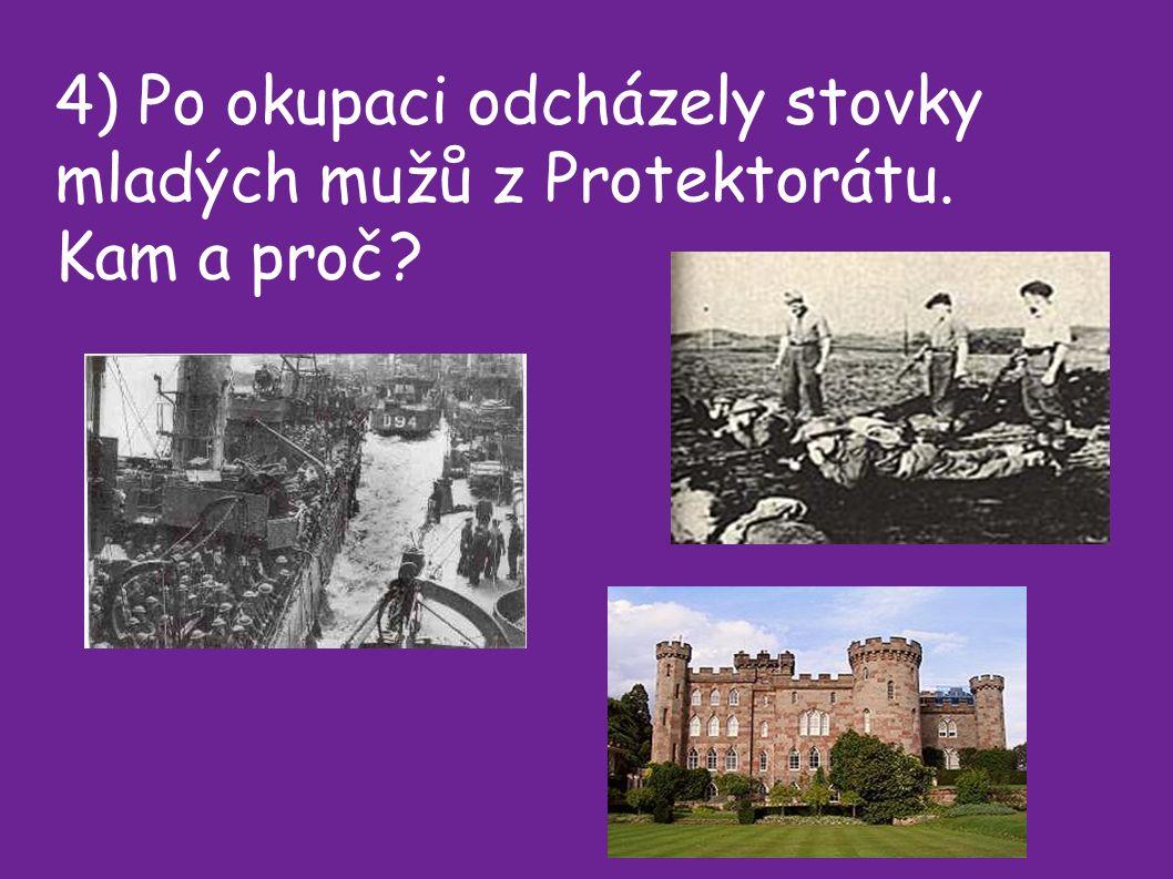 4) Po okupaci odcházely stovky mladých mužů z Protektorátu. Kam a proč