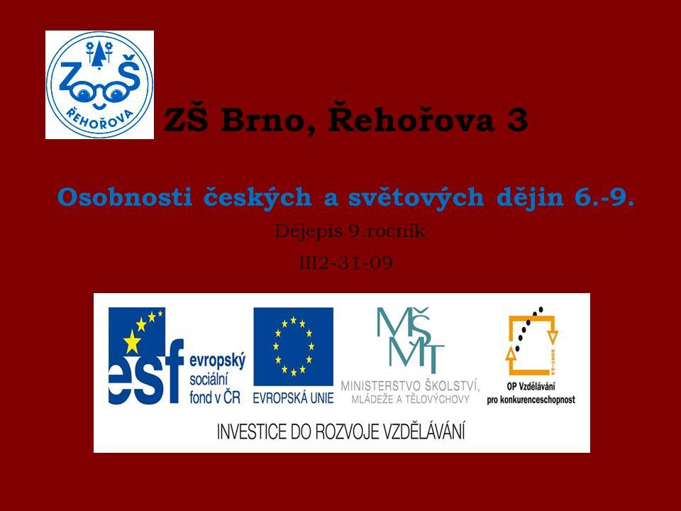 ZŠ Brno, Řehořova 3 Osobnosti českých a světových dějin 6.-9. Dějepis 9.ročník III2-31-09