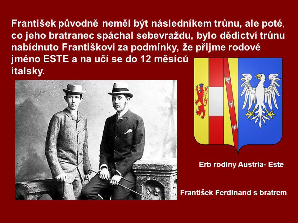 František původně neměl být následníkem trůnu, ale poté, co jeho bratranec spáchal sebevraždu, bylo dědictví trůnu nabídnuto Františkovi za podmínky, že přijme rodové jméno ESTE a na učí se do 12 měsíců italsky.