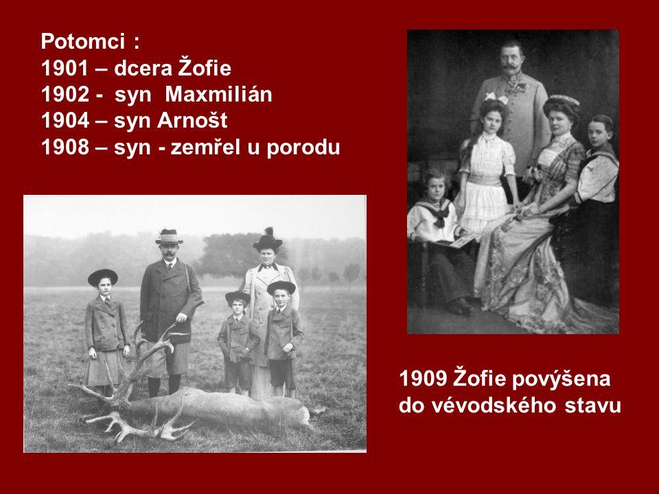 Potomci : 1901 – dcera Žofie 1902 - syn Maxmilián 1904 – syn Arnošt 1908 – syn - zemřel u porodu 1909 Žofie povýšena do vévodského stavu