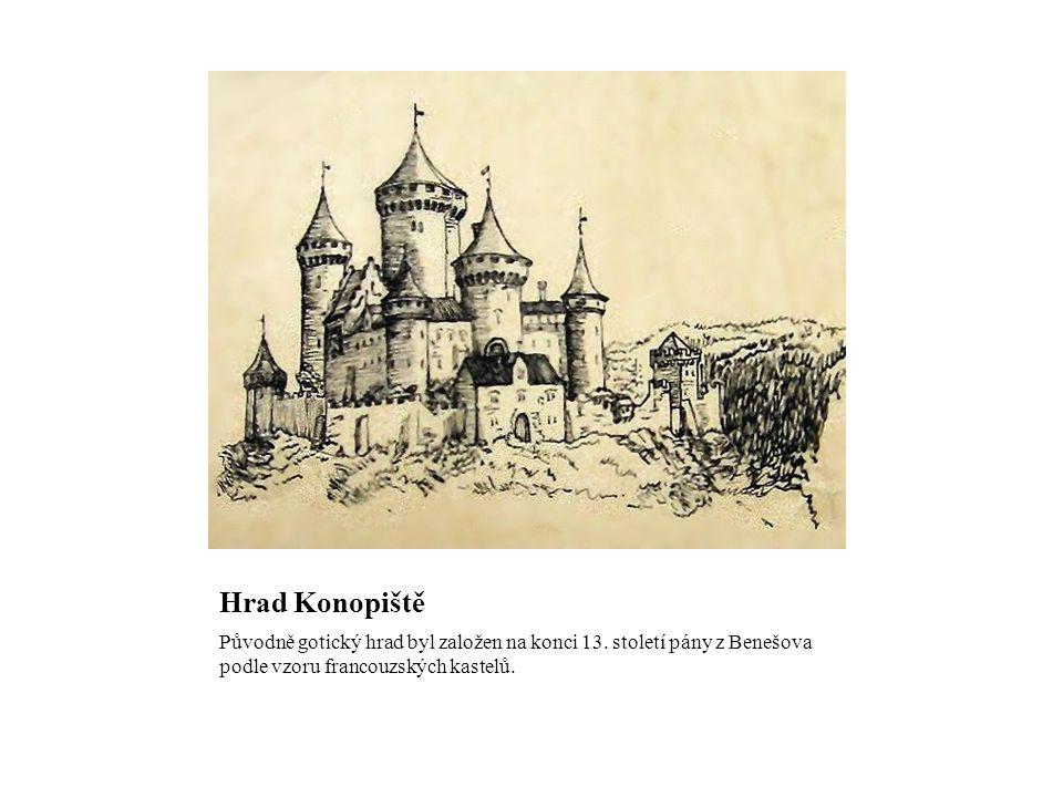 Hrad Konopiště Původně gotický hrad byl založen na konci 13.