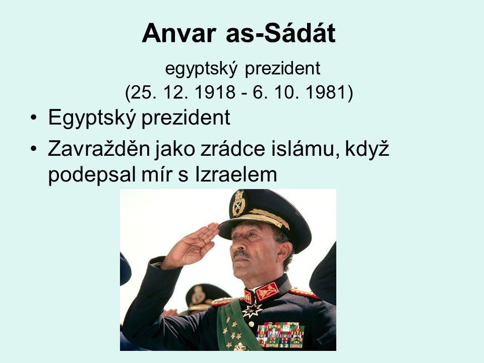 Anvar as-Sádát egyptský prezident (25. 12. 1918 - 6.