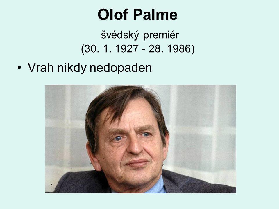 Olof Palme švédský premiér (30. 1. 1927 - 28. 1986) Vrah nikdy nedopaden
