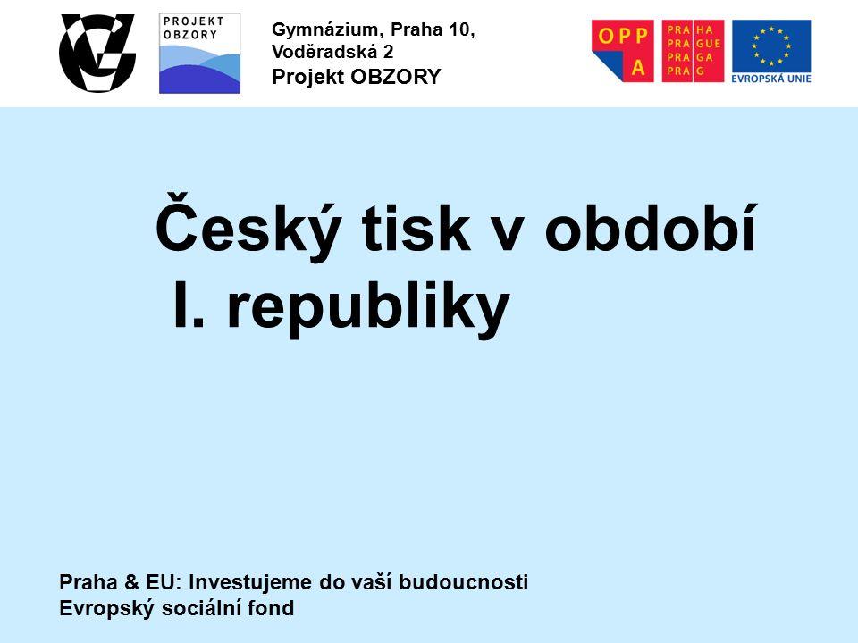 Praha & EU: Investujeme do vaší budoucnosti Evropský sociální fond Gymnázium, Praha 10, Voděradská 2 Projekt OBZORY Český tisk v období I. republiky