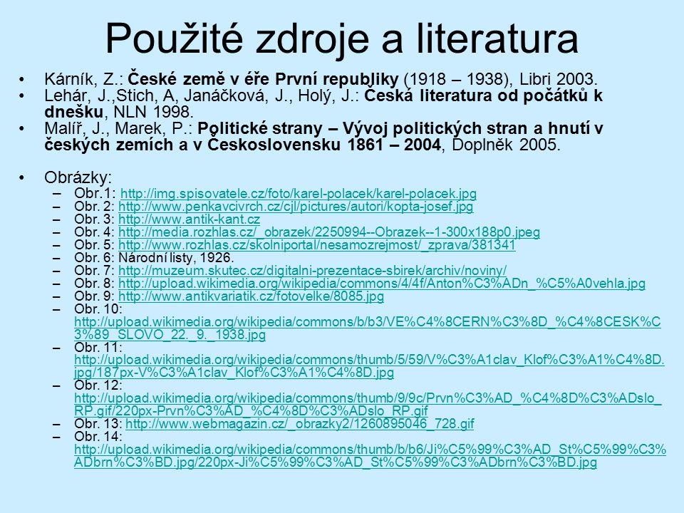 Použité zdroje a literatura Kárník, Z.: České země v éře První republiky (1918 – 1938), Libri 2003. Lehár, J.,Stich, A, Janáčková, J., Holý, J.: Česká