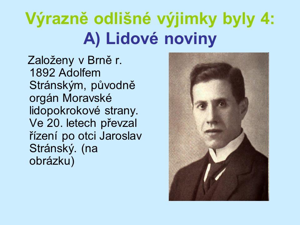 Výrazně odlišné výjimky byly 4: A) Lidové noviny Založeny v Brně r. 1892 Adolfem Stránským, původně orgán Moravské lidopokrokové strany. Ve 20. letech