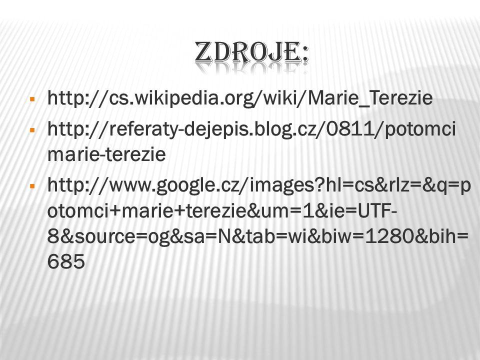  http://cs.wikipedia.org/wiki/Marie_Terezie  http://referaty-dejepis.blog.cz/0811/potomci marie-terezie  http://www.google.cz/images hl=cs&rlz=&q=p otomci+marie+terezie&um=1&ie=UTF- 8&source=og&sa=N&tab=wi&biw=1280&bih= 685
