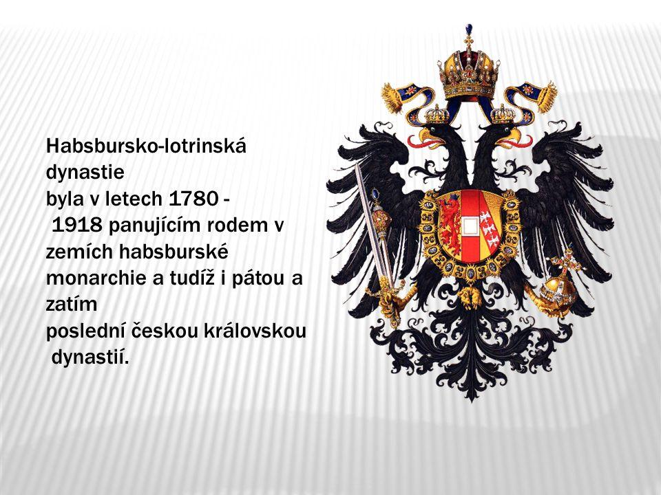 Habsbursko-lotrinská dynastie byla v letech 1780 - 1918 panujícím rodem v zemích habsburské monarchie a tudíž i pátou a zatím poslední českou královskou dynastií.