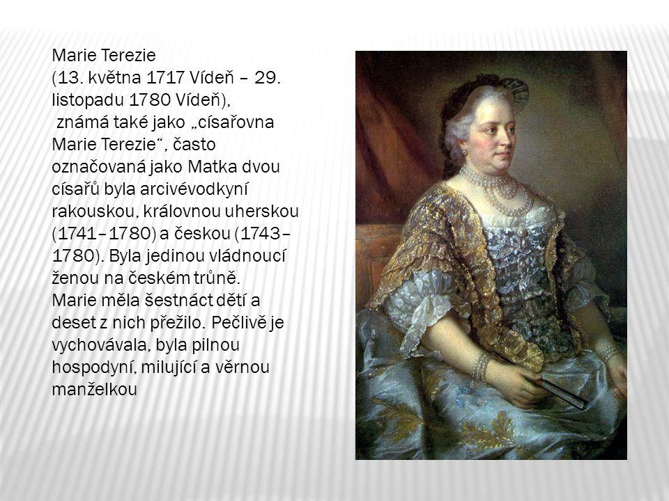 Marie Terezie (13. května 1717 Vídeň – 29.