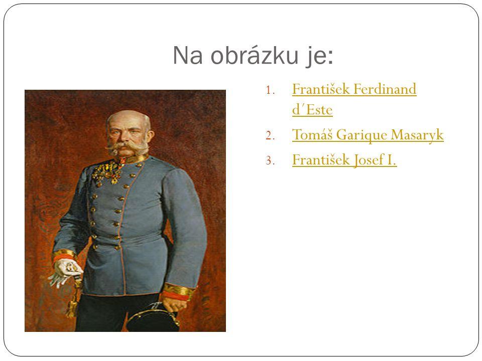 Na obrázku je: 1. František Ferdinand d´Este František Ferdinand d´Este 2.