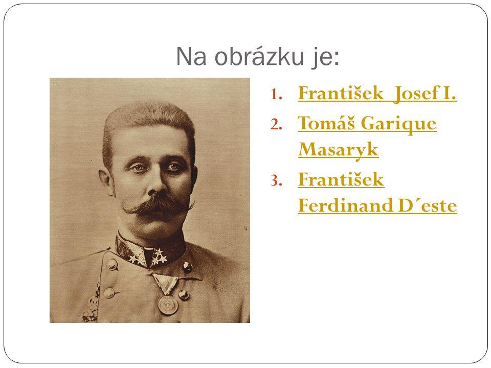 Na obrázku je: 1. František Josef I. František Josef I.